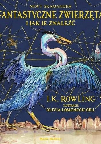 Okładka książki Fantastyczne zwierzęta i jak je znaleźć (wersja ilustrowana)