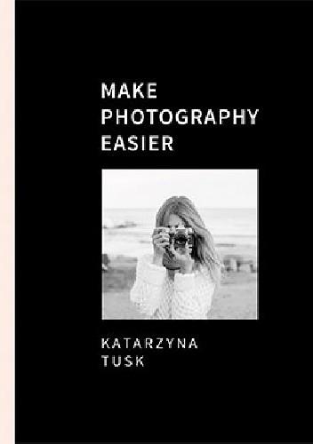 Okładka książki Make Photography Easier