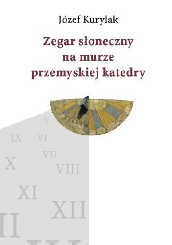 Okładka książki Zegar słoneczny na murze przemyskiej katedry