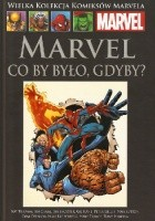 Marvel - Co by było, gdyby?