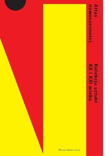 Okładka książki Atlas nowoczesności. Kolekcja sztuki XX i XXI wieku
