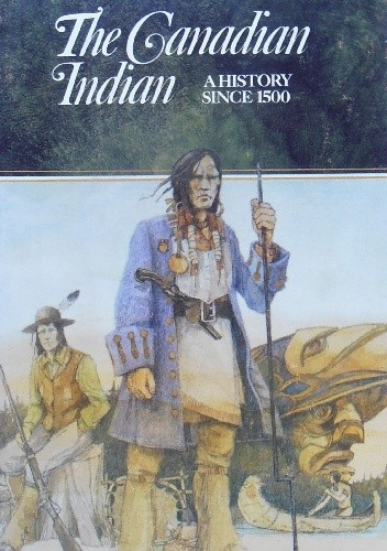 Okładka książki The Canadian Indian. A History since 1500