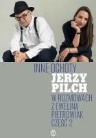 Inne ochoty. Jerzy Pilch w rozmowach z Eweliną Pietrowiak. Część 2