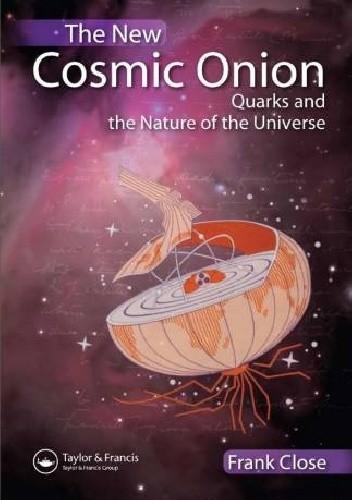 Okładka książki The New Cosmic Onion: Quarks and the Nature of the Universe