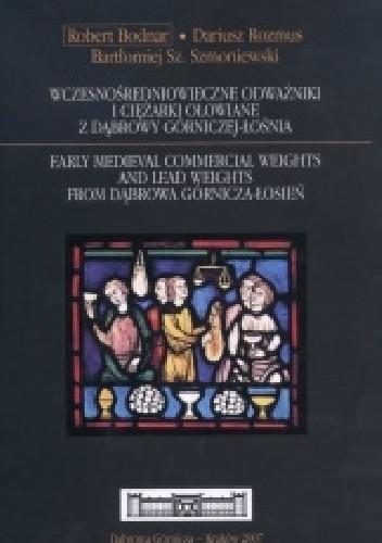 Okładka książki Wczesnośredniowieczne odważniki i ciężarki ołowiane z Dąbrowy Górniczej-Łośnia