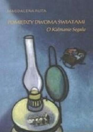 Okładka książki Pomiędzy dwoma światami. O Kalmanie Segalu