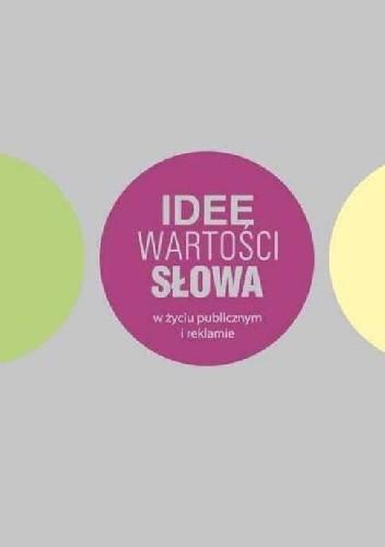 Okładka książki Idee, wartości, słowa w życiu publicznym i reklamie