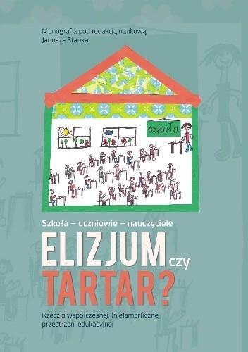Okładka książki Szkoła-uczniowie-nauczyciele. Elizjum czy Tartar?