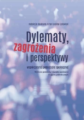 Okładka książki Dylematy, zagrożenia i perspektywy współczesnej pedagogiki społecznej
