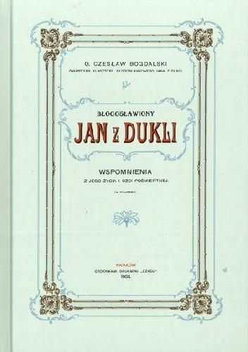 Okładka książki Błogosławiony Jan z Dukli. Wspomnienia z jego życia i czci pośmiertnej (reprint z 1903r.)