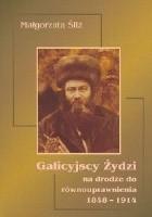 Galicyjscy Żydzi na drodze do równouprawnienia 1848-1914. Aspekt prawny procesu emancypacji Żydów w Galicji