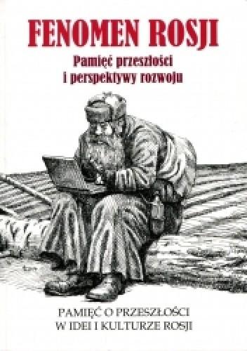 Okładka książki Fenomen Rosji. Pamięć przeszłości i perspektywy rozwoju. Część 1. Pamięć o przeszłości w idei i kulturze Rosji
