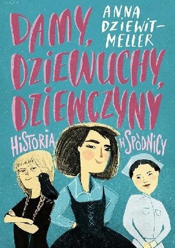 Okładka książki Damy, dziewuchy, dziewczyny. Historia w spódnicy