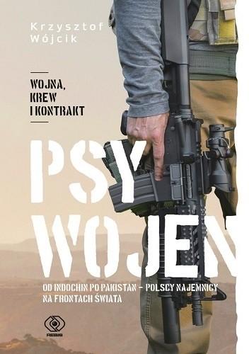 Okładka książki Psy wojen. Od Indochin po Pakistan - polscy najemnicy na frontach świata