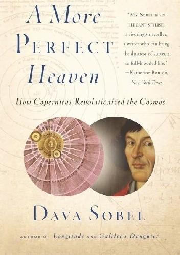 Okładka książki A More Perfect Heaven: How Copernicus Revolutionized the Cosmos