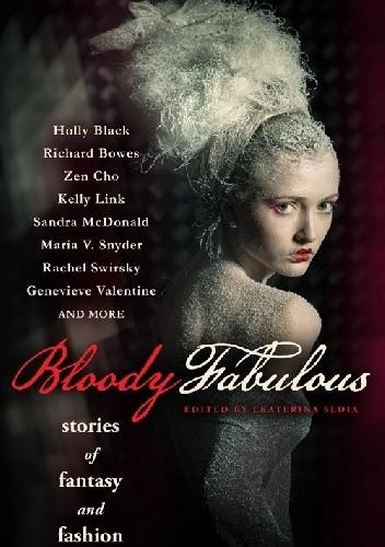 Okładka książki Bloody Fabulous: Stories of Fantasy and Fashion