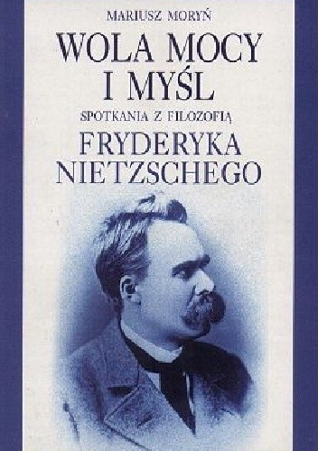 Okładka książki Wola mocy i myśl. Spotkania z filozofią Fryderyka Nietzschego