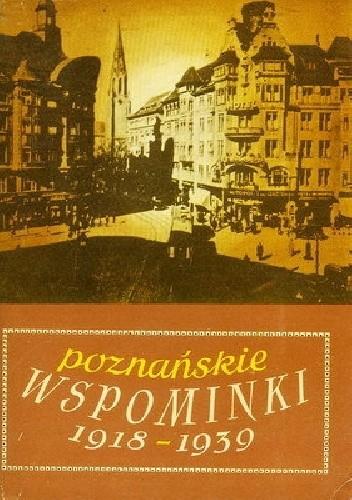 Okładka książki Poznańskie  wspominki z lat 1918-1939
