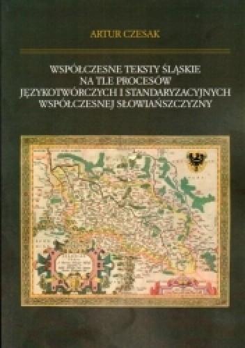 Okładka książki Współczesne teksty śląskie na tle procesów językotwórczych i standaryzacyjnych współczesnej Słowiańszczyzny