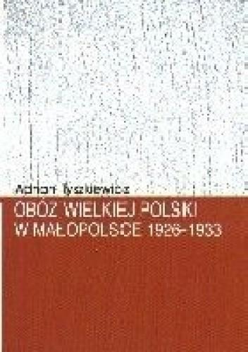Okładka książki Obóz Wielkiej Polski w Małopolsce 1926-1933