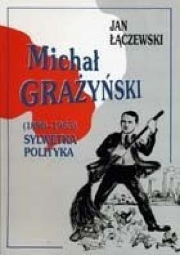 Okładka książki Michał Grażyński (1890-1965). Sylwetka polityka