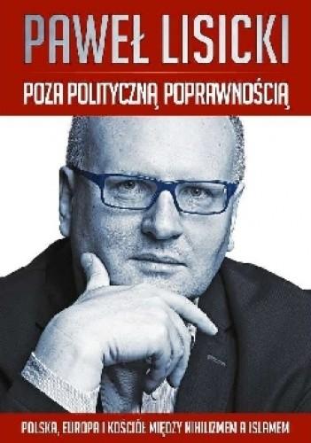Okładka książki Poza polityczną poprawnością. Polska, Europa i Kościół między nihilizmem a islamem