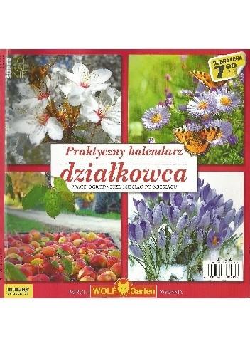 Okładka książki Praktyczny kalendarz działkowca. Prace ogrodnicze miesiąc po miesiącu