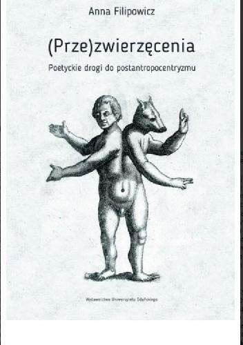 Okładka książki (Prze)zwierzęcenia. Poetyckie drogi do postantropocentryzmu