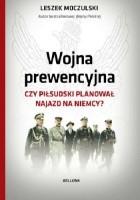 Wojna prewencyjna. Czy Piłsudski planował najazd na Niemcy?