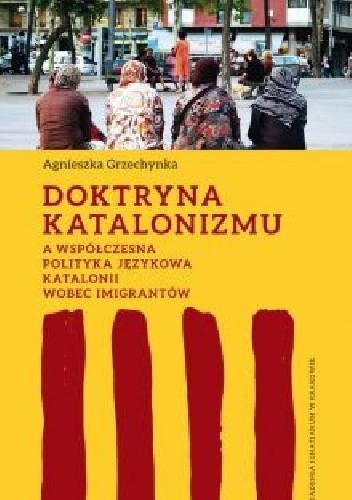 Okładka książki Doktryna katalonizmu a współczesna polityka językowa Katalonii wobec imigrantów
