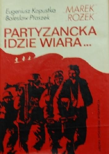 """Okładka książki Partyzancka idzie wiara... Wspomnienia żołnierzy oddziału partyzanckiego BCh-LSB """"Sępa"""""""