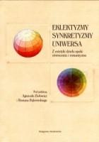 Eklektyzmy, synkretyzmy, uniwersa. Z estetyki dzieła epoki oświecenia i romantyzmu