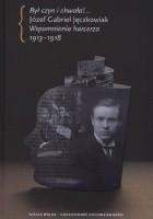 Był czyn i chwała!... Wspomnienia harcerza 1913-1918