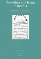 Dervishes and Islam in Bosnia. Sufi Dimensions to the Formation of Bosnian Muslim Society