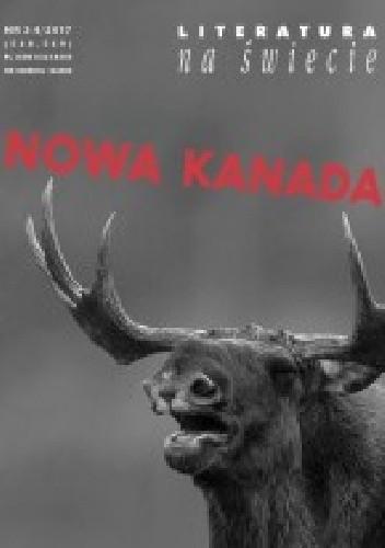 Okładka książki Literatura Na Świecie 2017/03-04 Nowa Kanada