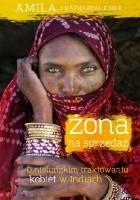 Żona na sprzedaż. O nieludzkim traktowaniu kobiet w Indiach