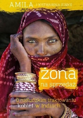Okładka książki Żona na sprzedaż. O nieludzkim traktowaniu kobiet w Indiach