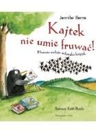 Kajtek nie umie fruwać! Historia małego miłośnika książek