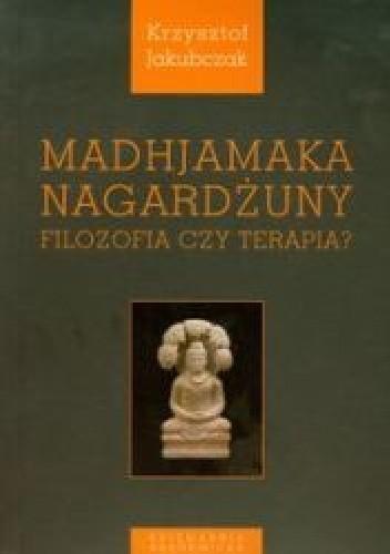 Okładka książki Madhjamaka Nagardżuny. Filozofia czy terapia?