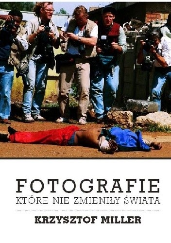 Okładka książki Fotografie, które nie zmieniły świata