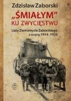 """""""Śmiałym"""" ku zwycięstwu. Listy Ziemomysła Zaborskiego z wojny 1914-1920"""