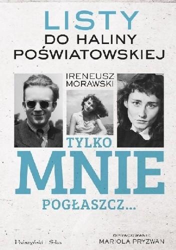 Okładka książki Tylko mnie pogłaszcz… Listy do Haliny Poświatowskiej