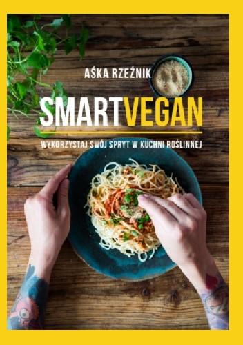 Okładka książki SMART VEGAN. Wykorzystaj swój spryt w kuchni roślinnej