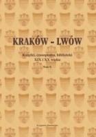 Kraków - Lwów. Książki, czasopisma, biblioteki XIX i XX wieku. Tom X