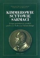 Kimmerowie, Scytowie, Sarmaci. Księga poświęcona pamięci profesora Tadeusza Sulimirskiego
