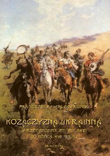 Okładka książki Kozaczyzna ukrainna w Rzeczpospolitej Polskiej do końca XVIII wieku. Zarys polityczno-historyczny
