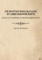 De nuptiis philologiae et libri manuscripti czyli Co nowego mówią rękopisy. Zbiór studiów