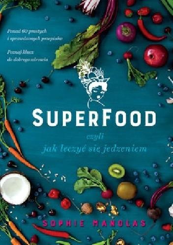 Okładka książki Superfood, czyli jak leczyć się jedzeniem
