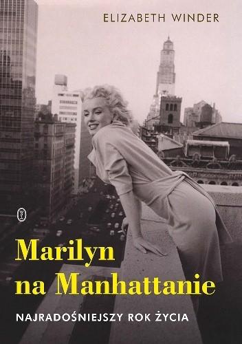 Okładka książki Marilyn na Manhattanie. Najradośniejszy rok życia