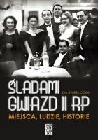 Śladami gwiazd II RP. Miejsca, ludzie, historie